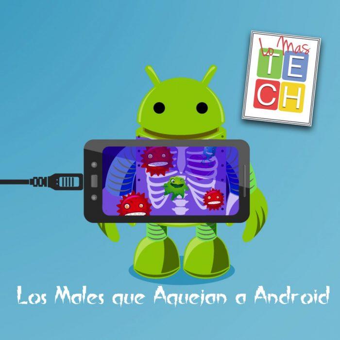 Los Males que Aquejan a Android LoMasTECH Ep 9