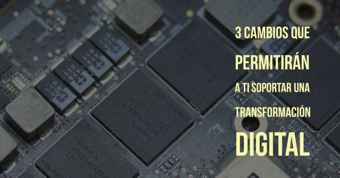 3 cambios que permitirán a IT soportar una transformación digital