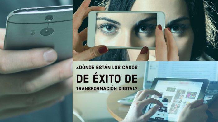 Transformación Digital: ¿Dónde están los casos de éxito?