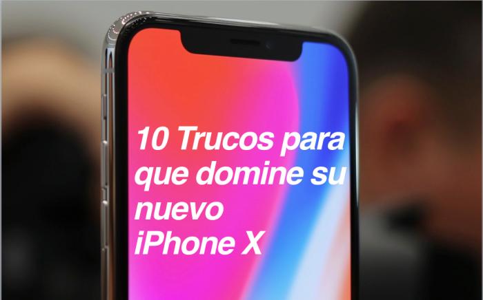 10 Tips iniciales para que le saque el jugo a su nuevo iPhone X