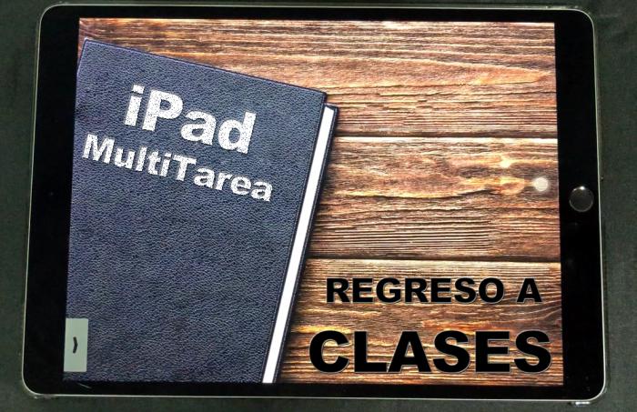 De regreso a clases: ¿Será posible ejecutar más de una tarea al mismo tiempo en un #iPad?