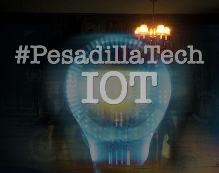 ¿Cuál es su #PesadillaTech? Parte 1: IoT!