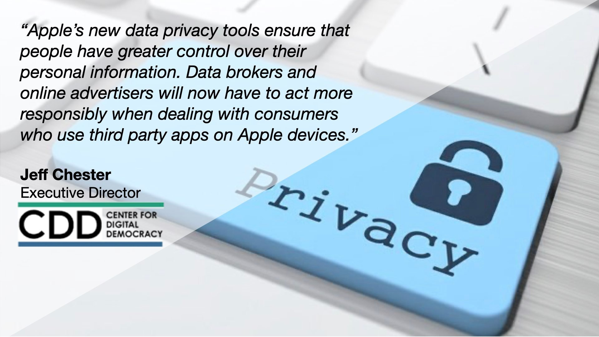"""Apple's new data privacy tools ensure that people have greater control over their personal information. Data brokers and online advertisers will now have to act more responsibly when dealing with consumers who use third party apps on Apple devices."" Jeff Chester"